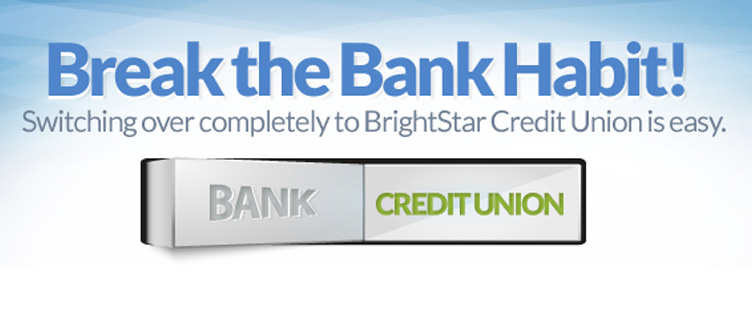 Switching over completely to BrightStar Credit Union is easy.